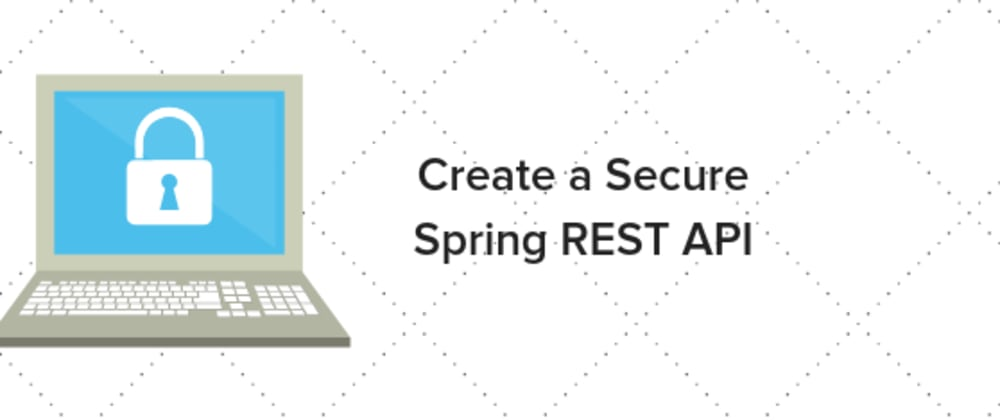 Cover image for Create a Secure Spring REST API