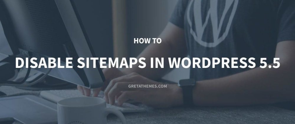 Cover image for How to Disable Sitemaps in WordPress 5.5