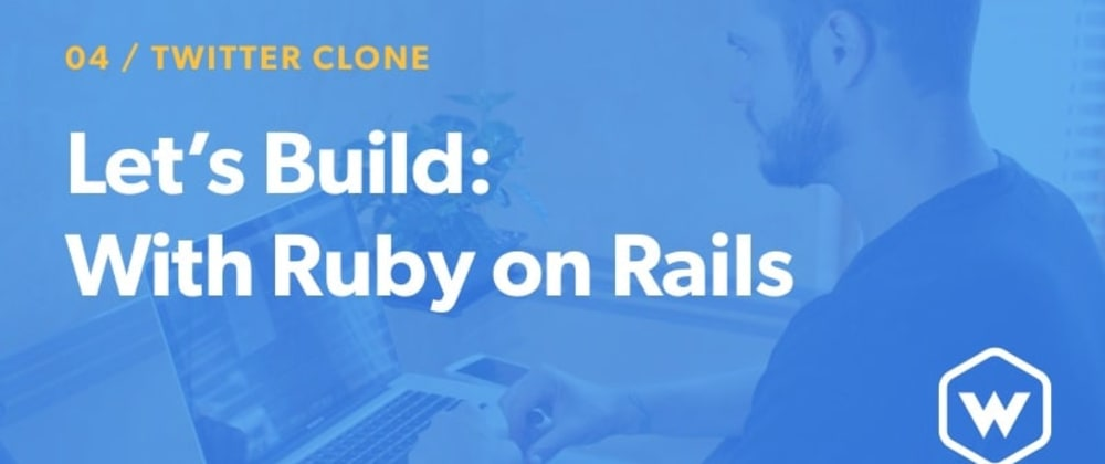 Cover image for Let's Build: With Ruby on Rails - A Twitter Clone