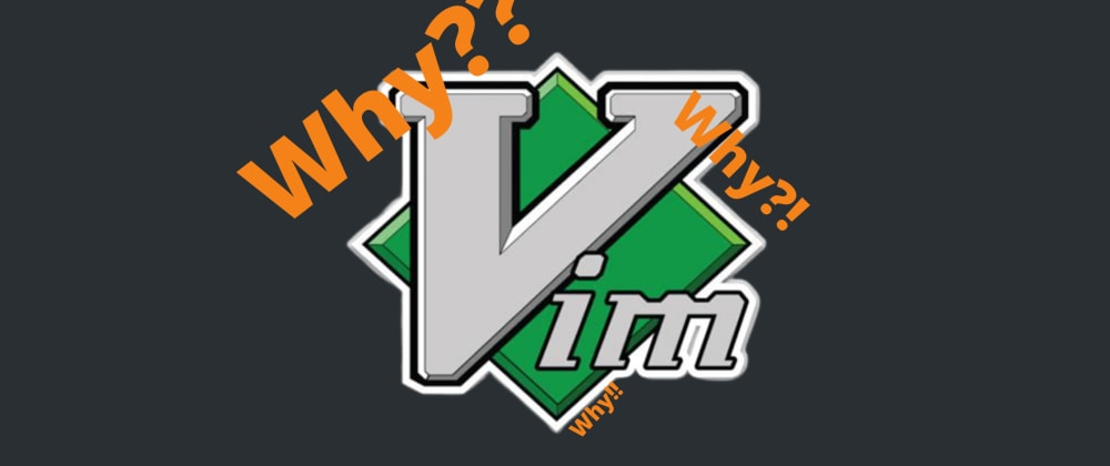 Cover image for Why use Vim?