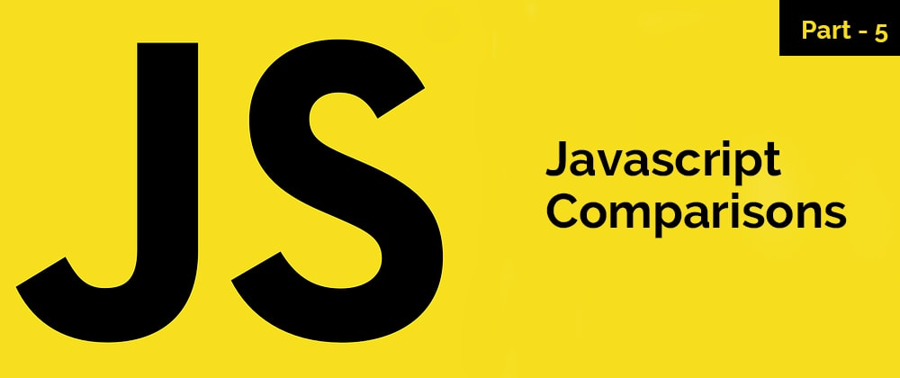 Cover image for JavaScript Comparisons – JavaScript Series – Part 5