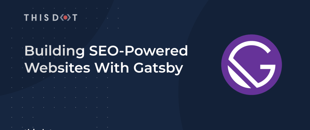 Cover image for Building SEO-Powered Websites With Gatsby