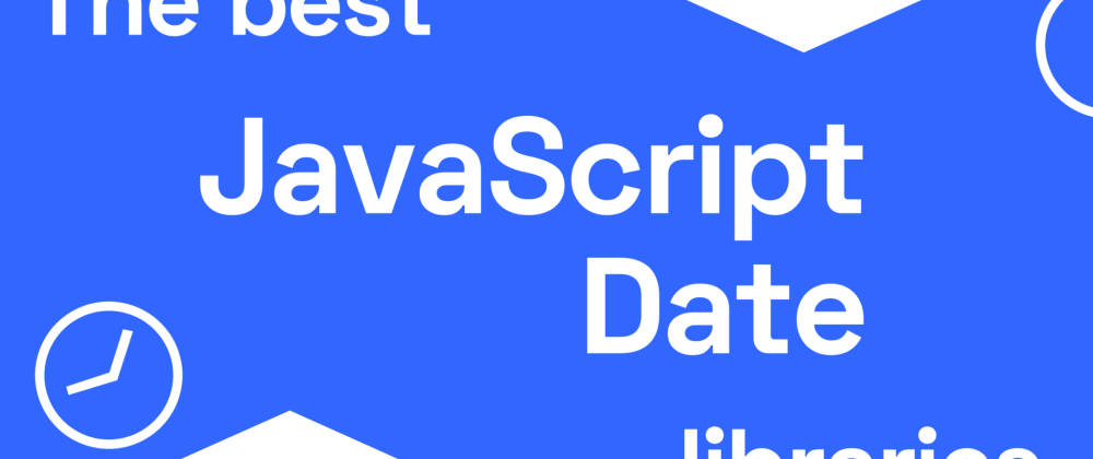 Cover image for The best JavaScript date libraries in 2021