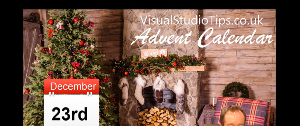 Cover image for Day 23 of the Visual Studio Tips Advent Calendar is now live