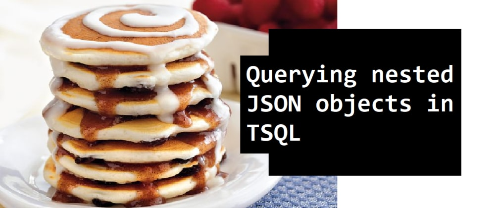 Cover image for Querying JSON and its nested objects with TSQL