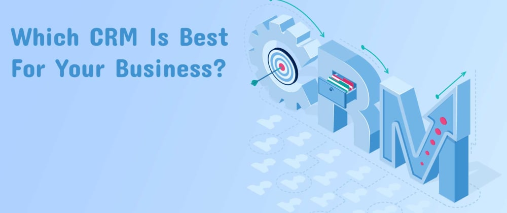Cover image for Which CRM Is Best For Your Business