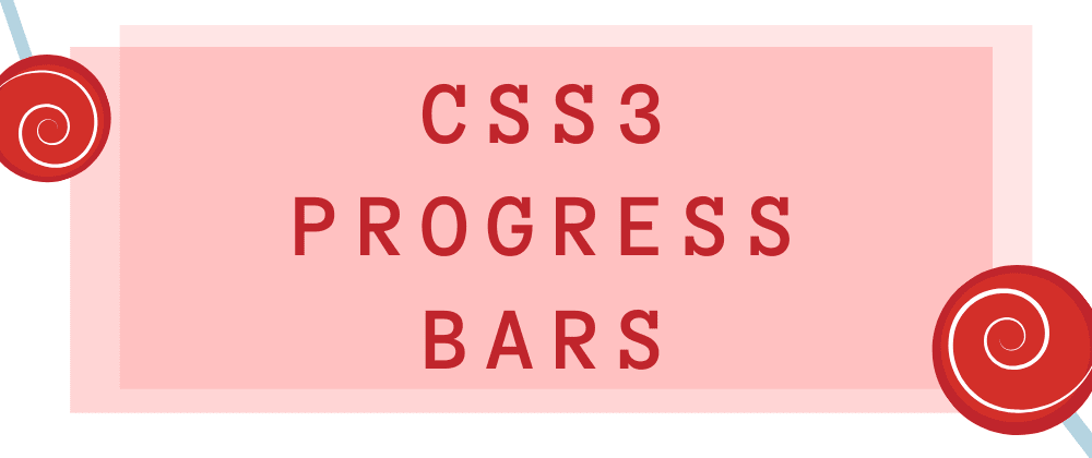 Cover image for Let's make and eat those CSS3 progress bars. 🍭