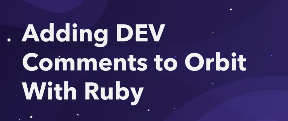 Cover image for How to Add DEV Comments to Your Orbit Workspace With Ruby