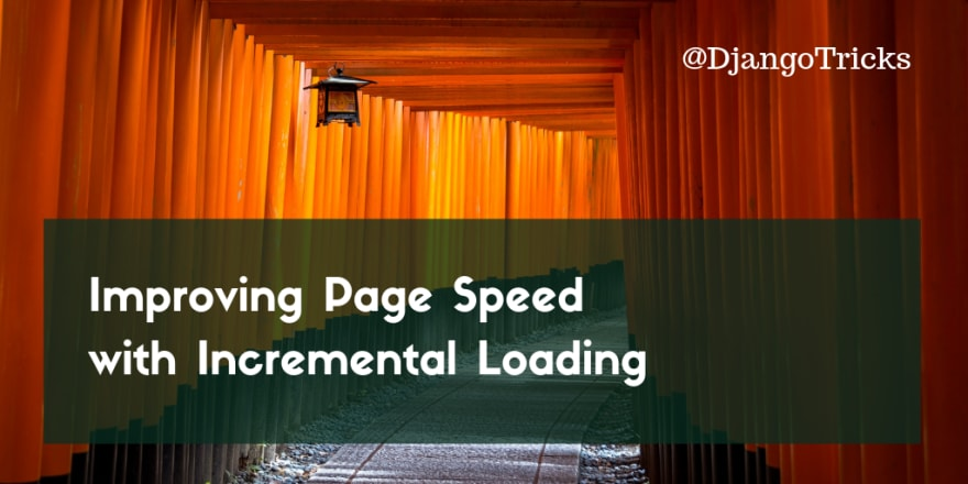 Improving Page Speed with Incremental Loading