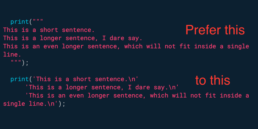 Use multi-line strings to represent large blocks of text.