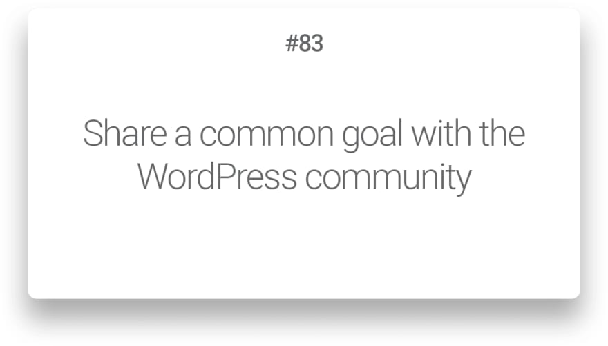 Share a common goal with the WordPress community