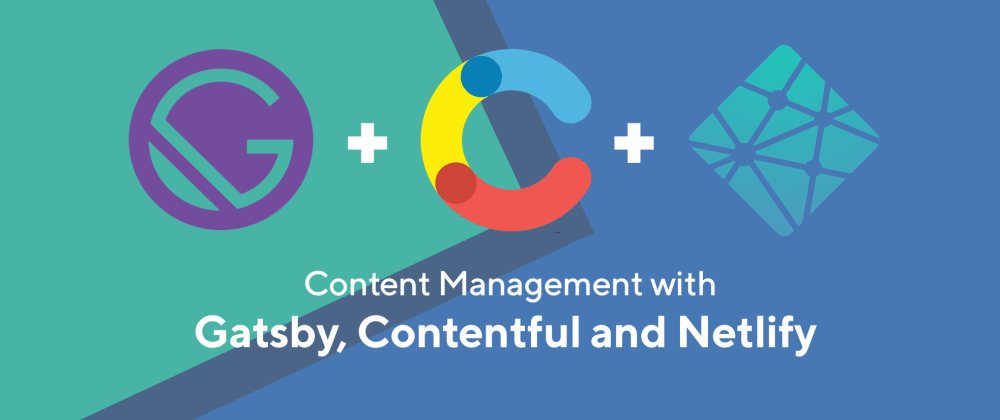 Cover image for Content Management with Gatsby, Netlify and Contentful