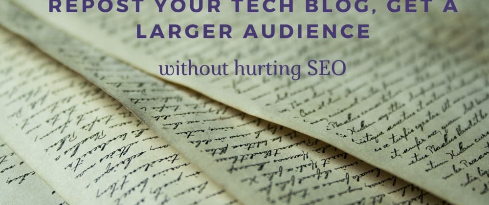 Cover image for Repost your tech blog, get a larger audience without hurting SEO