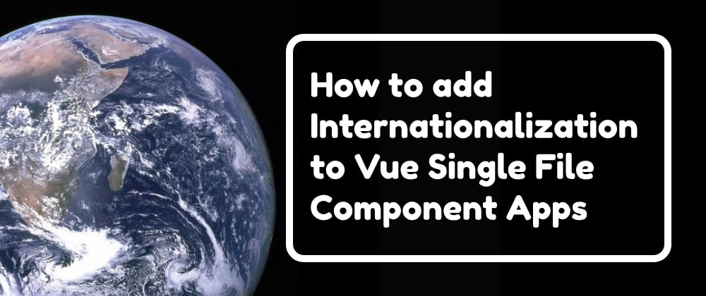 Cover image for How to add Internationalization to a Vue Single File Component App