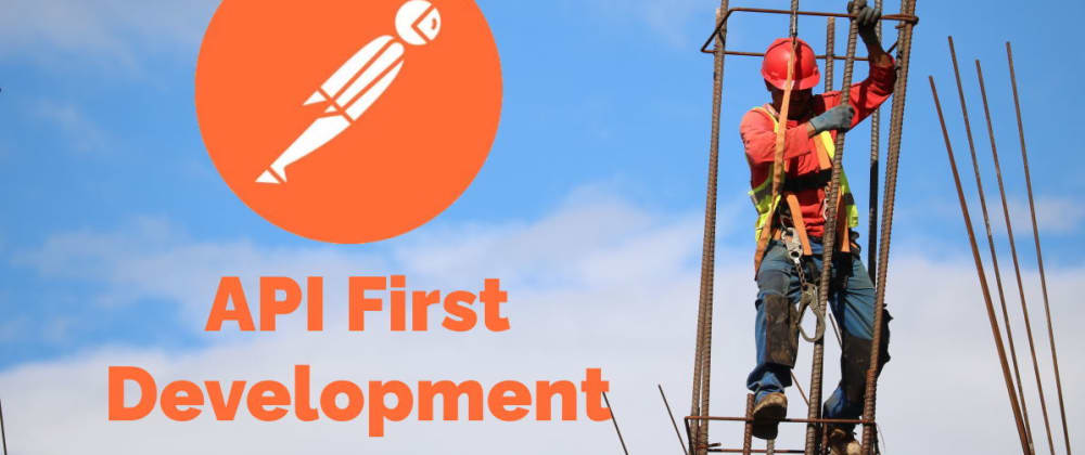 Cover image for API First Development: How to Build Consistent, Meaningful APIs with Postman
