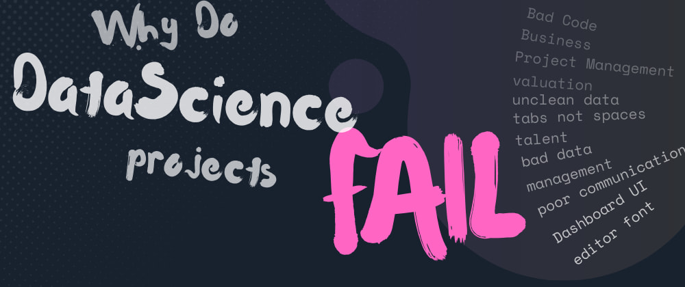 Cover image for 🤷♀️ Why Do Data Science Projects Fail!