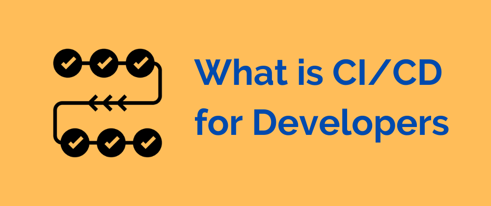 Cover image for What is CI/CD for Developers