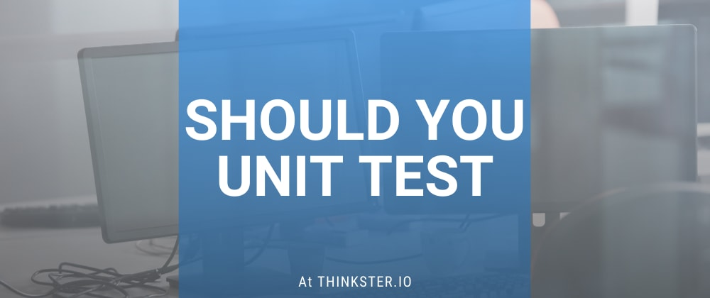Cover image for Should you unit test?