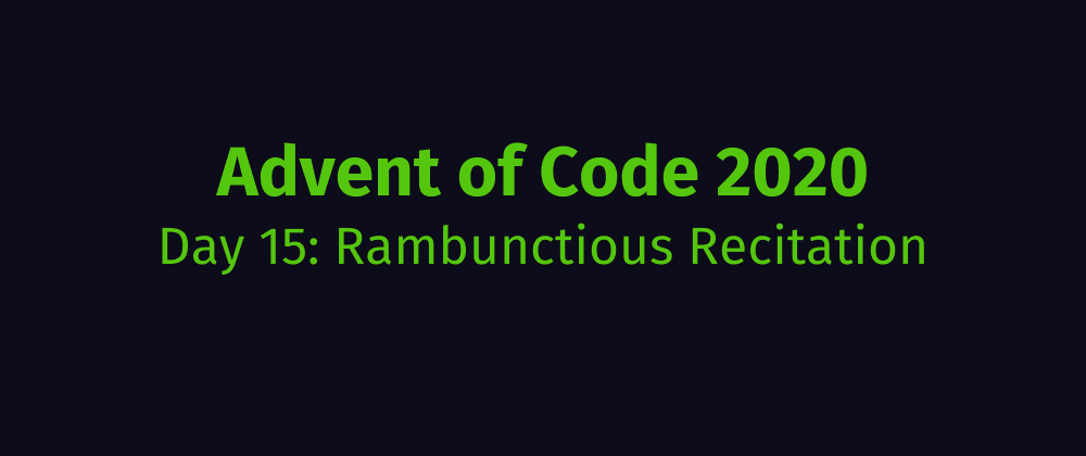 Cover image for Advent of Code 2020 Solution Megathread - Day 15: Rambunctious Recitation