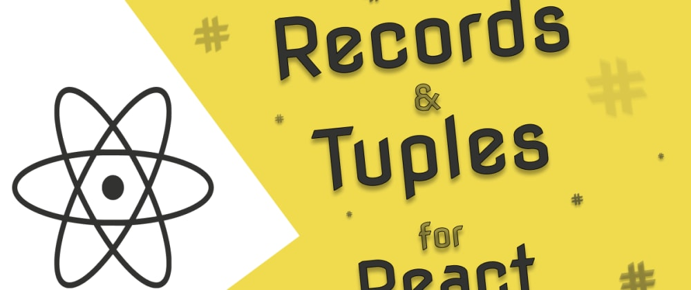 Cover image for Records & Tuples for React, way more than immutability