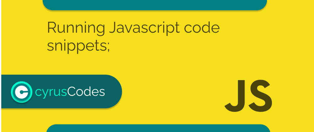 Cover image for Running Javascript code snippets;
