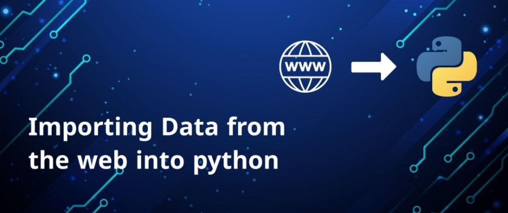 Cover image for Importing Data From The Web Into Python