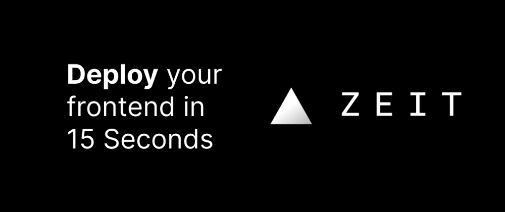Cover image for Deploy your frontend in 15 seconds with Zeit Now
