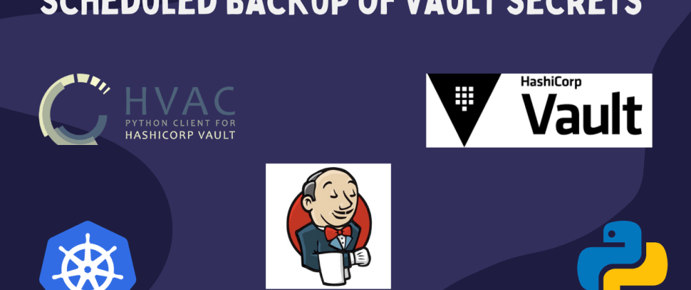 Cover image for Scheduled backup of Vault secrets with Jenkins on Kubernetes