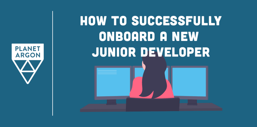 How to Successfully Onboard a Junior Developer - Planet Argon