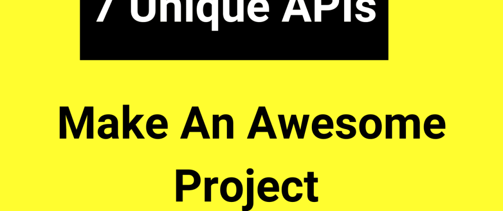 Cover image for 7 Unique APIs for your next project
