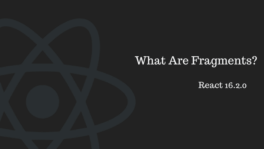 What are React Fragments