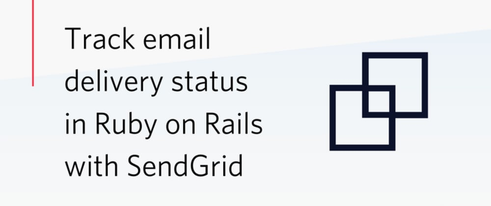 Cover image for Track email statuses in Ruby on Rails with SendGrid