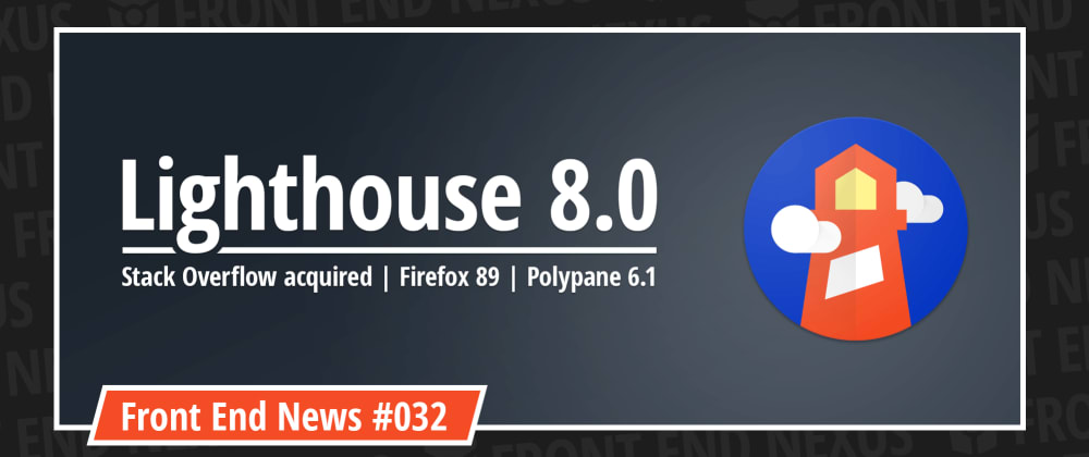 Cover image for Lighthouse 8.0, Stack Overflow acquired, Firefox 89, and Polypane 6.1   Front End News #032