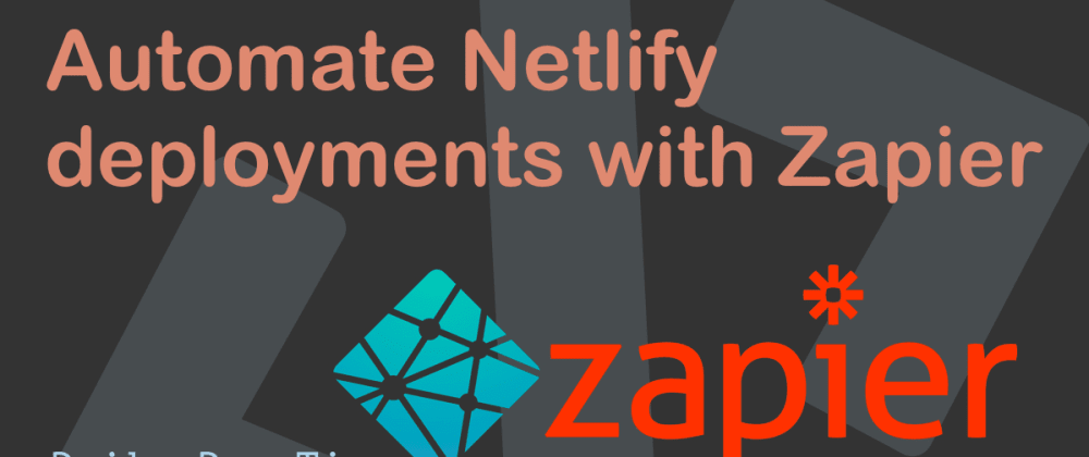 Cover image for Automate Netlify deployments with Zapier