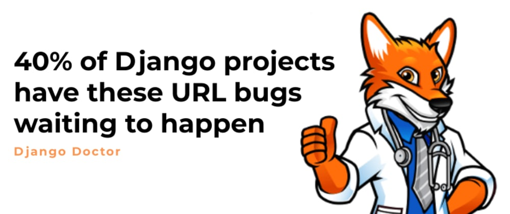 Cover image for 40% of Django projects have these URL bugs waiting to happen