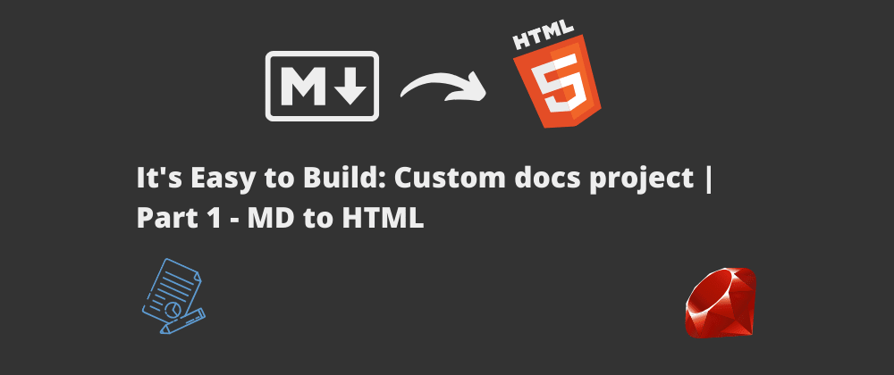 Cover image for It's Easy to Build: Custom docs project | Part 1 - MD to HTML