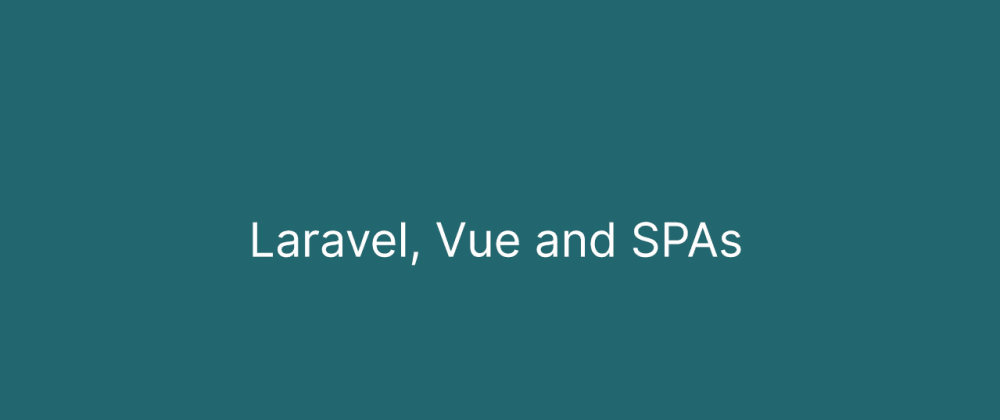 Cover image for Laravel, Vue and SPAs