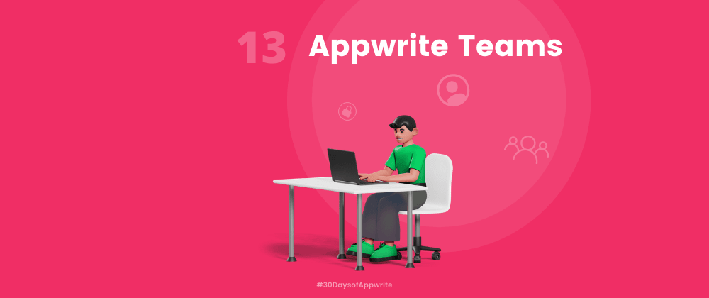 Cover image for #30DaysOfAppwrite : Appwrite Teams