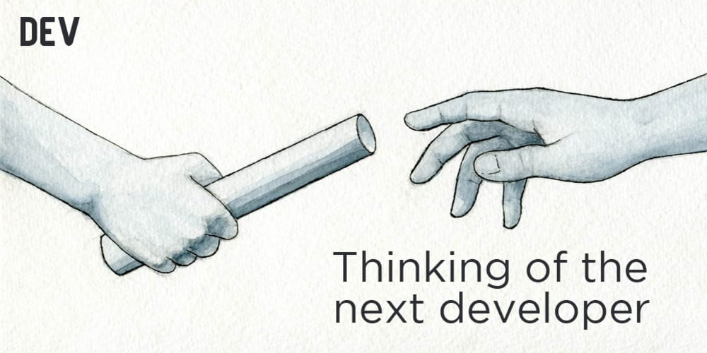 Thinking of the next developer