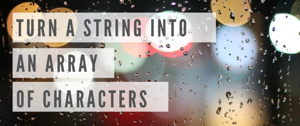 Cover image for How to Turn a String into an Array of Characters: 3 Ways to do so.