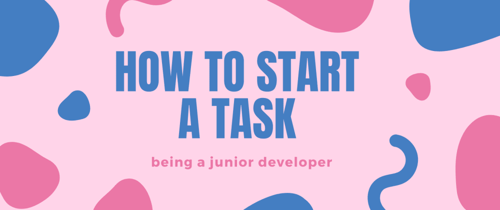Cover image for How to start a task being a junior developer