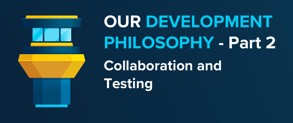 Cover image for Our Development Philosophy - Part 2: Collaboration & Testing
