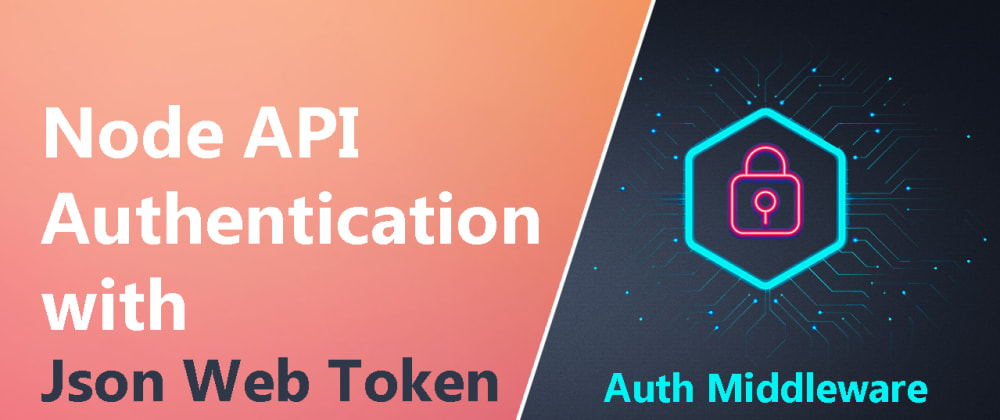 Cover image for Node.js API Authentication with JWT (Json Web Token) - Auth Middleware