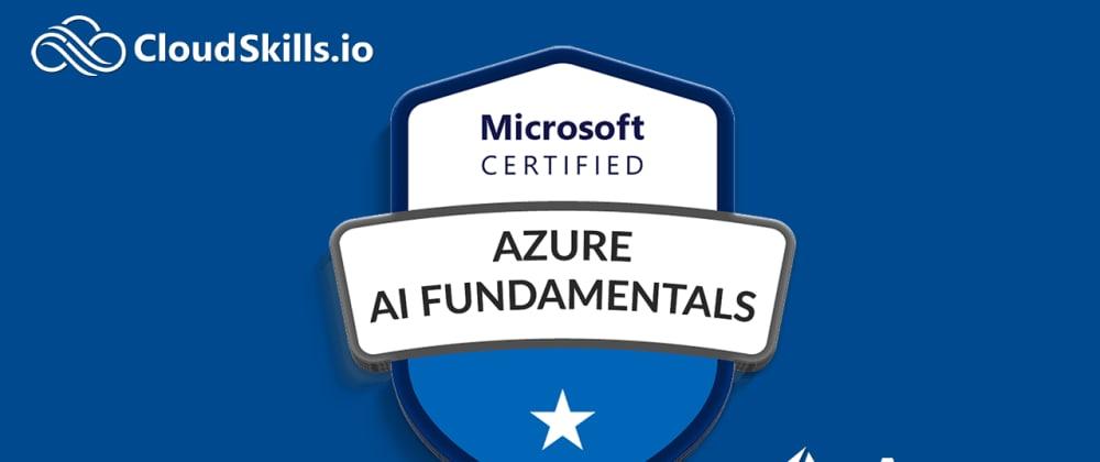 Cover image for How To Pass AI-900 Azure AI Fundamentals