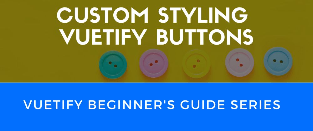 Cover image for Custom styling Vuetify buttons