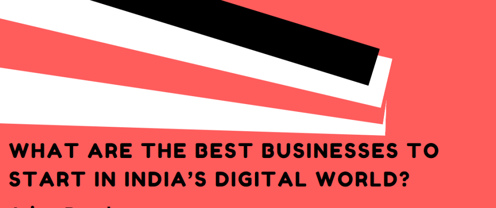 Cover image for What are the best businesses to start in India's digital world?