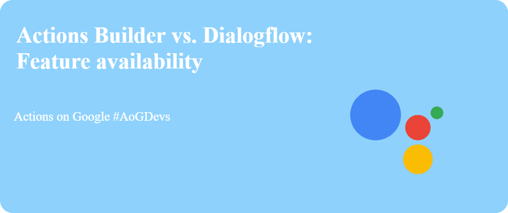 Actions Builder vs. Dialogflow: Feature availability