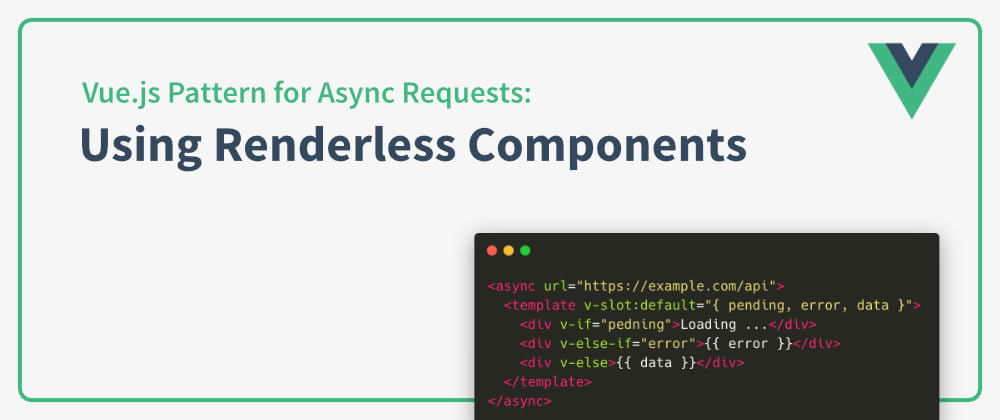 Cover image for Vue.js Pattern for Async Requests: Using Renderless Components