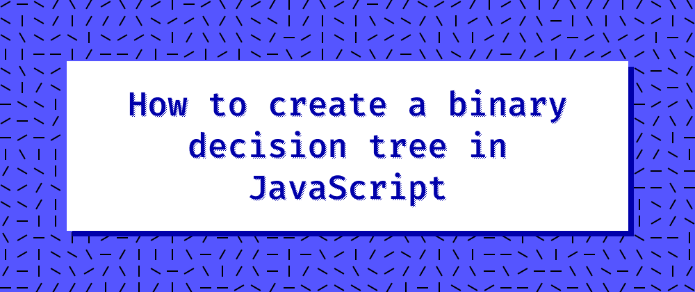 Cover image for How to create a binary decision tree in JavaScript