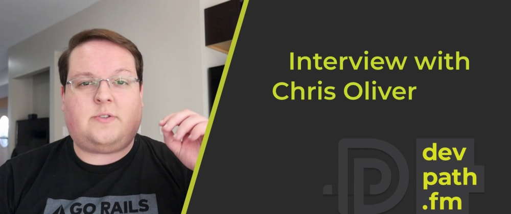 Cover image for Chris Oliver: Creator of GoRails, Hatchbox, and Remote Ruby Host on Learning to Build Software